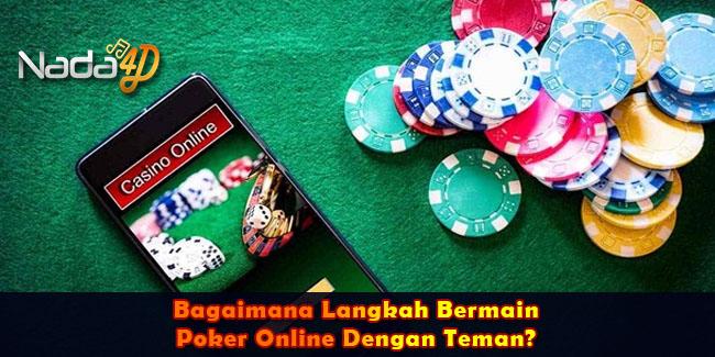 Bagaimana Langkah Bermain Poker Online Dengan Teman?