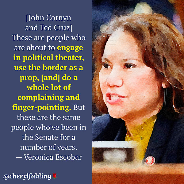 [John Cornyn and Ted Cruz] These are people who are about to engage in political theater, use the border as a prop, [and] do a whole lot of complaining and finger-pointing. But these are the same people who've been in the Senate for a number of years. — Rep. Veronica Escobar (D-Texas)