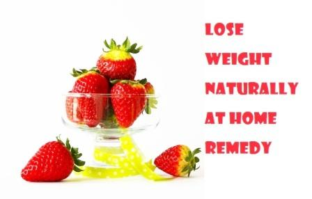 HOW TO LOSE WEIGHT NATURALLY AT HOME REMEDY