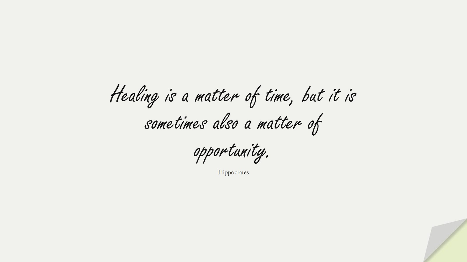 Healing is a matter of time, but it is sometimes also a matter of opportunity. (Hippocrates);  #HealthQuotes