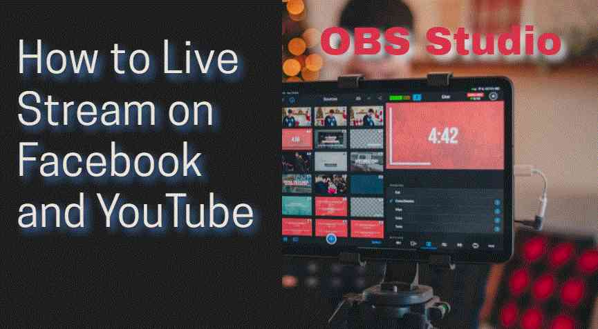 How to Live Stream on Facebook and YouTube Using OBS Studio