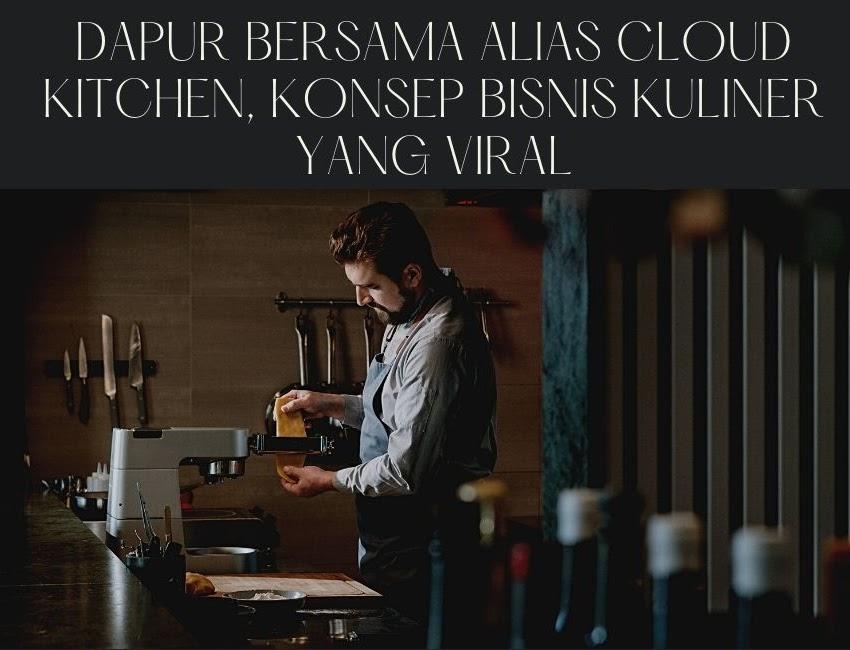 Dapur Bersama Alias Cloud Kitchen, Konsep Bisnis Kuliner Yang Viral