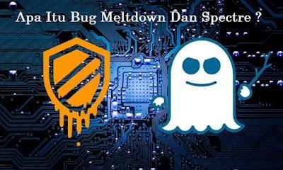 Apa Itu Bug Meltdown Dan Spectre, Si Penghancur Keamanan Dunia Processor ? Simak Ulasan Dan Tips Mengatasinya