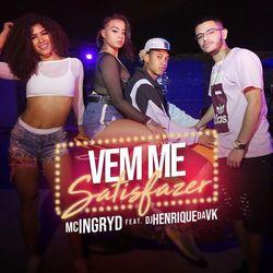 Baixar Vem Me Satisfazer - MC Ingryd e DJ Henrique da VK Mp3