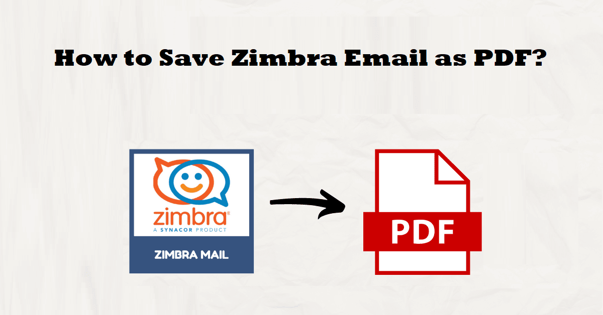 How to Save Zimbra Email as PDF? Let's List the Methods Out