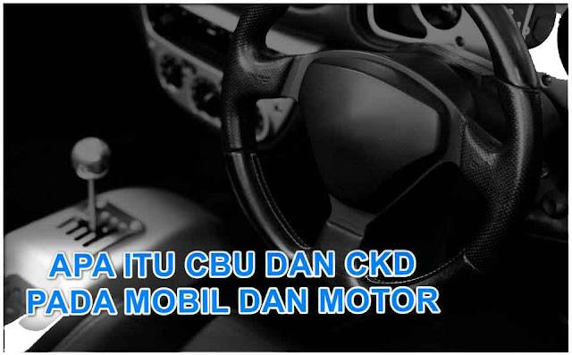 Apa Itu Mobil CBU Dan CKD