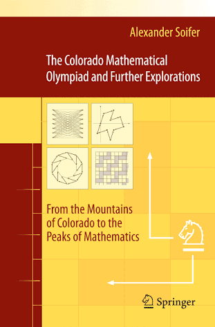 THE COLORADO MATHEMATICAL OLYMPIAD AND FURTHER EXPLORATIONS BY ALEXANDER SOIFER