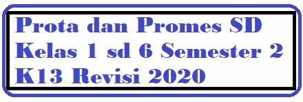 Prota dan Promes SD kelas 1 sd 6 Semester 2 kurikulum 2013 revisi 2020