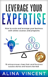 Leverage Your Expertise: 16 Entrepreneurs Share Their Small Business Success Stories and Lessons Learned - an inspirational book for business owners and entrepreneurs