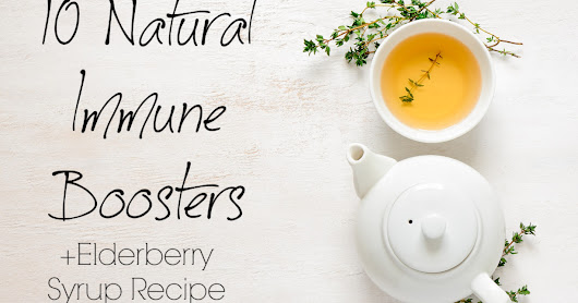 10 Natural Immune Boosters (+Elderberry Syrup Recipe)
