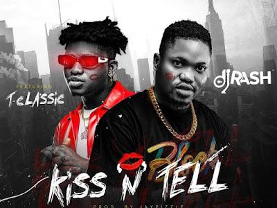 FAST DOWNLOAD: Dj Rash ft. T-Classic – Kiss N Tell