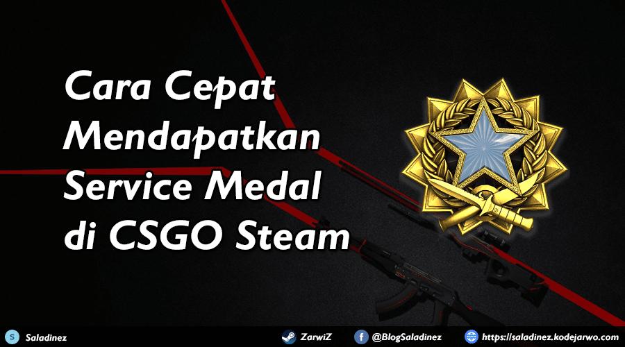 Cara Cepat Mendapatkan Service Medal di CSGO Steam