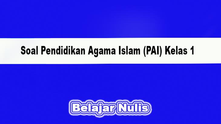 Soal Pendidikan Agama Islam (PAI) Kelas 1
