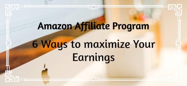 Amazon affiliate program   Maximize your earnings