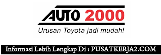 Lowongan Kerja SMA SMK D3 S1 AUTO2000 Maret 2020 Dua Posisi