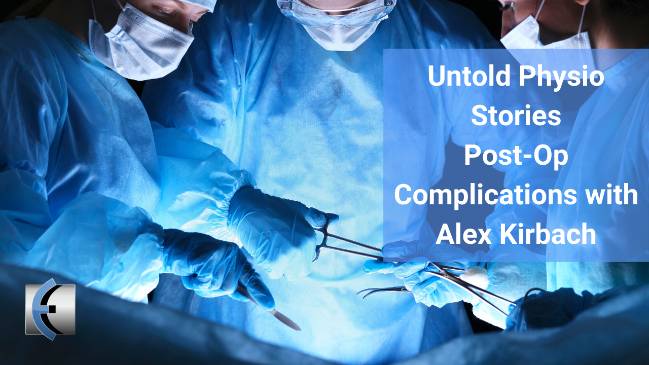 Untold Physio Stories - Post Op Complications with Alex Kirbach - themanualtherapist.com