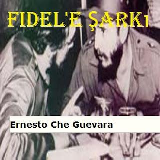 Fidel'e Şarkı Şiiri - Ernosto Che Guevara