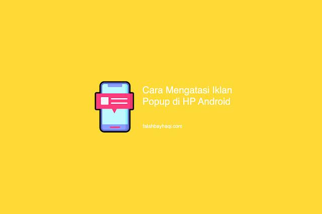 Cara Mengatasi Iklan Popup di HP Android