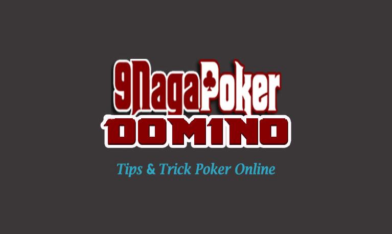 9NagaPoker Adalah Agen Poker Online, Domino QQ, Poker Turnamen, Capsa Susun, Ceme Online Terpercaya di indonesia