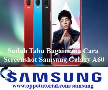 Sudah Tahu Bagaimana Cara Screenshot Samsung Galaxy A60