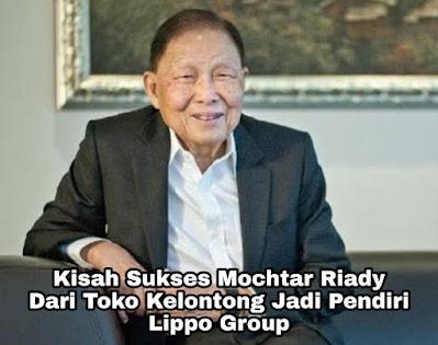 Kisah Sukses Mochtar Riady, Dari Toko Kelontong Jadi Pendiri Lippo Group