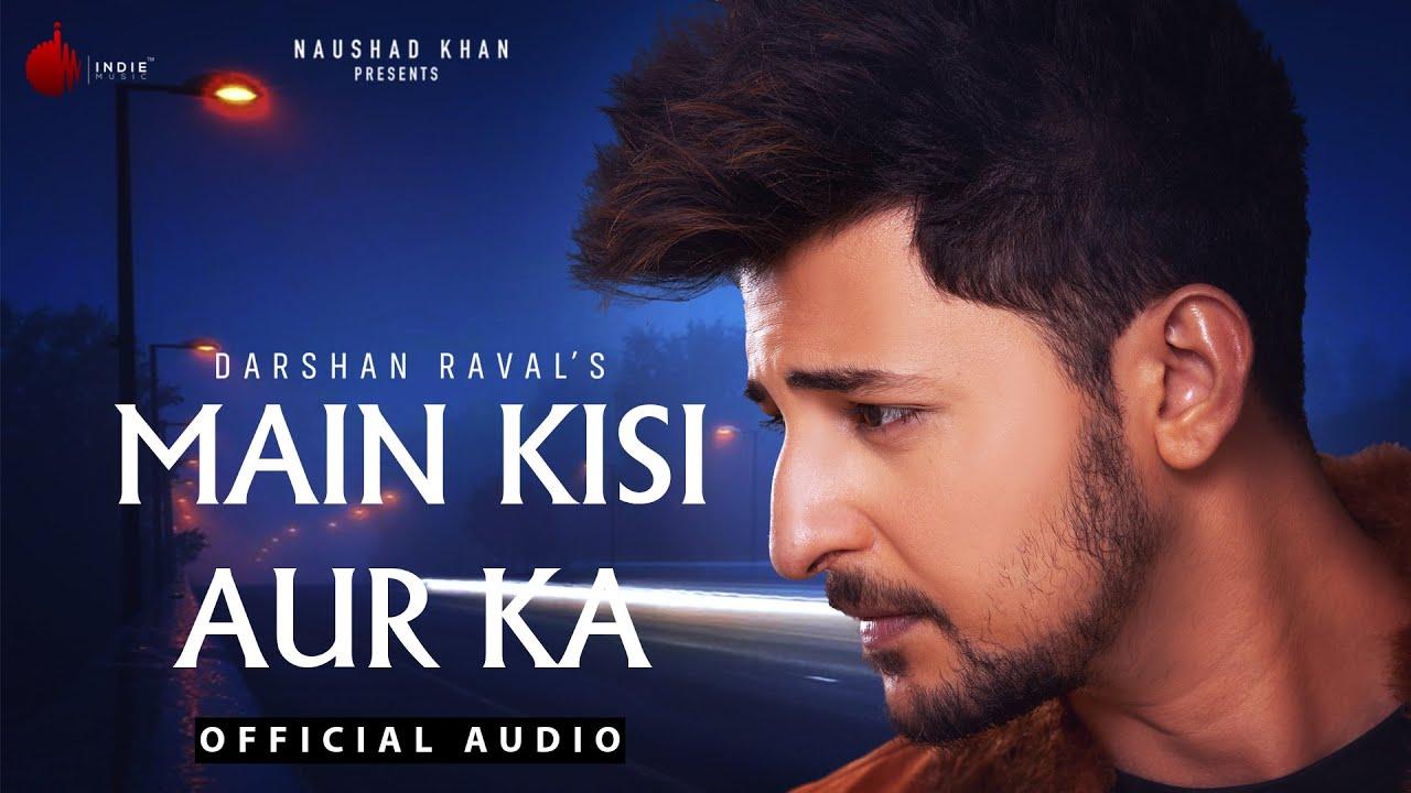 Main Kisi Aur Ka Lyrics Darshan Raval | Judaiyaan