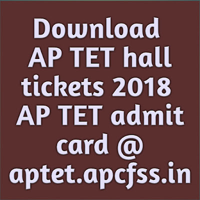 Download AP TET hall tickets 2018 - AP TET admit card @ aptet.apcfss.in