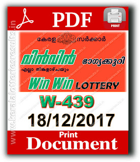 Official keralalotteriesresults.in, 18-12-2017 Win Win Lottery W-439, 11-12-2017 Win Win Lottery W-438, 04-12-2017 Win Win Lottery W-437, 26-11-2017 Win Win Lottery W-436, 20-11-2017 Win Win Lottery W-435, kerala lottery, kl result,  yesterday lottery results, lotteries results, keralalotteries, kerala lottery, keralalotteryresult, kerala lottery result, kerala lottery result live, kerala lottery today, kerala lottery result today, kerala lottery results today, today kerala lottery result, kerala lottery result 18-12-2017, win win lottery results, kerala lottery result today win win, win win lottery result, kerala lottery result win win today, kerala lottery win win today result, win win kerala lottery result, win win lottery W.439 results 18-12-2017, win win lottery W 439, live win win lottery W-439, win win lottery, kerala lottery today result win win, win win lottery W-439 18/12/2017, today win win lottery result, win win lottery today result, win win lottery results today, today kerala lottery result win win, kerala lottery results today win win, win win lottery today, today lottery result win win, win win lottery result today, kerala lottery result live, kerala lottery bumper result, kerala lottery result yesterday, kerala lottery result today, kerala online lottery results, kerala lottery draw, kerala lottery results, kerala state lottery today, kerala lottare, kerala lottery result, lottery today, kerala lottery today draw result, kerala lottery online purchase, kerala lottery online buy, buy kerala lottery online, 18.12.2017, Print PDF, about kerala lottery