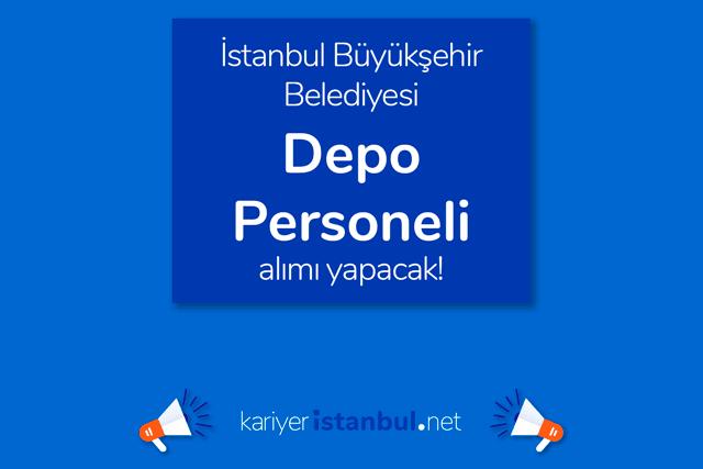 İstanbul Büyükşehir Belediyesi, depo personeli alımı yapacak. Detaylar kariyeristanbul.net'te!