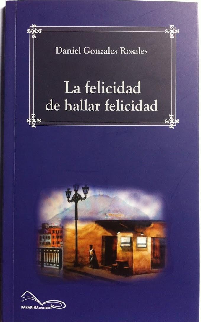 Daniel Gonzales Rosales: La felicidad de hallar la felicidad