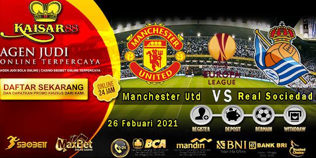 Prediksi Bola Terpercaya Liga Eropa Manchester Utd vs Real Sociedad 26 Februari