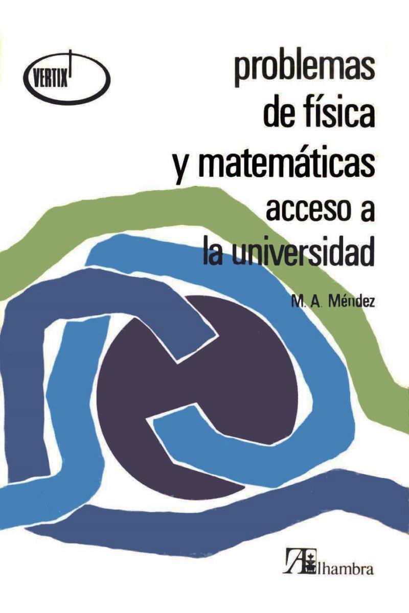 Problemas de física y matemáticas acceso a la universidad – M. A. Méndez