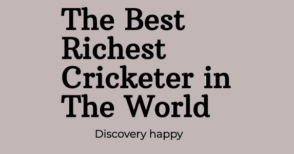 The Best Richest Cricketer in The World 2020 - Discoveryhappy