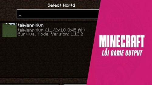 Lỗi Game output rất lôi cuốn chạm chán trong Minecraft.