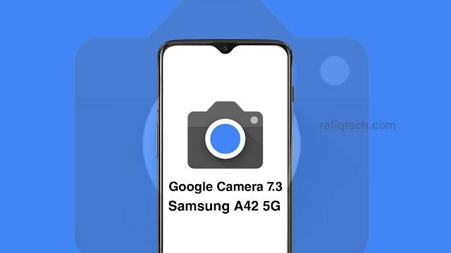تحميل و تثبيت Google Camera 7.3 لهاتف سامسونج Galaxy A42 5G [افضل نسخة مع ملف كونفيغ ]