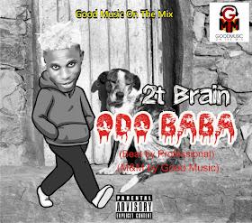 DOWNLOAD MP3: 2T Brain - Odo Baba