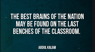 """The best brains of the nation may be found on the last benches of the classroom."""