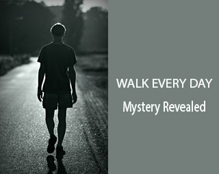 The WALK EVERY DAY Mystery Revealed