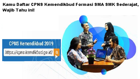 Kamu Daftar CPNS Kemendikbud Formasi SMA SMK Sederajat, Wajib Tahu ini!