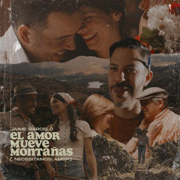 Jaime Barceló – El Amor Mueve Montañas (Necesitamos Amor) (Single) 2021 (Exclusivo WC)