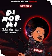 Music: Upper X - Di Nor Mi { Kilometre  Cover }