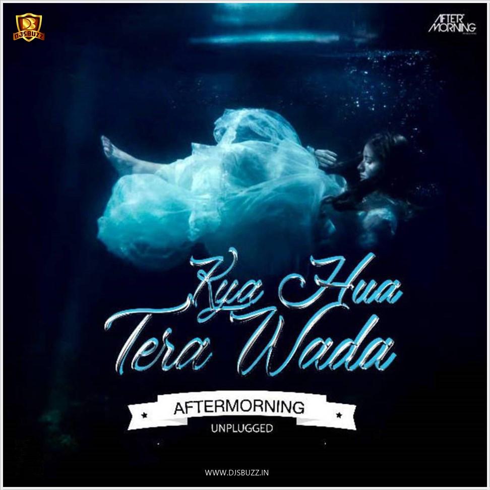 Kya Hua Tera Wada Aftermorning Unplugged