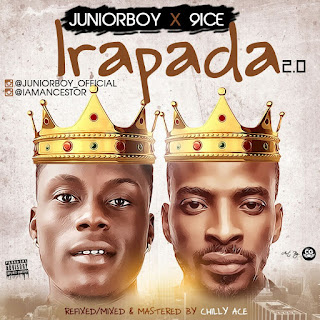 Music: Junior Boy ft 9ice – Irapada 2.0 @JuniorBoy_Official [mixed by Chilly Ace]