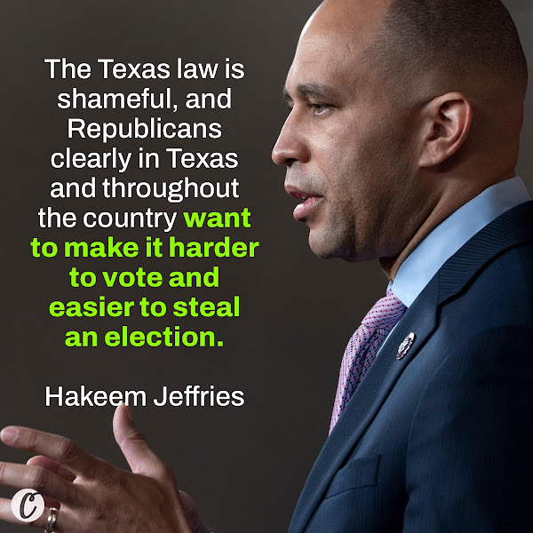 The Texas law is shameful, and Republicans clearly in Texas and throughout the country want to make it harder to vote and easier to steal an election. — New York Rep. Hakeem Jeffries