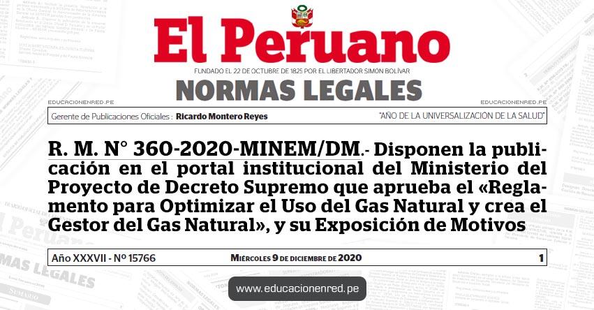 R. M. N° 360-2020-MINEM/DM.- Disponen la publicación en el portal institucional del Ministerio del Proyecto de Decreto Supremo que aprueba el «Reglamento para Optimizar el Uso del Gas Natural y crea el Gestor del Gas Natural», y su Exposición de Motivos
