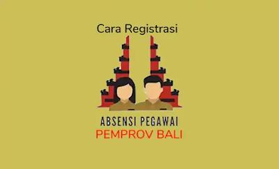Cara Registrasi/Daftar di Absensi Pemprov Bali