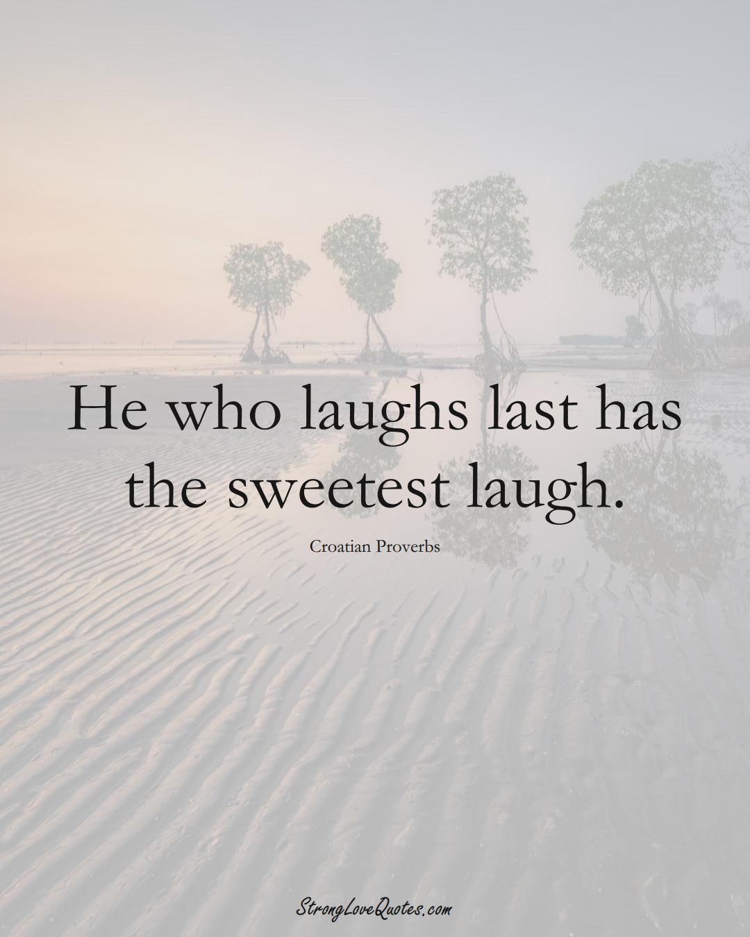 He Who Laughs Last Saying : laughs, saying, Sayings, Croatian, Origin, Strong, Quotes