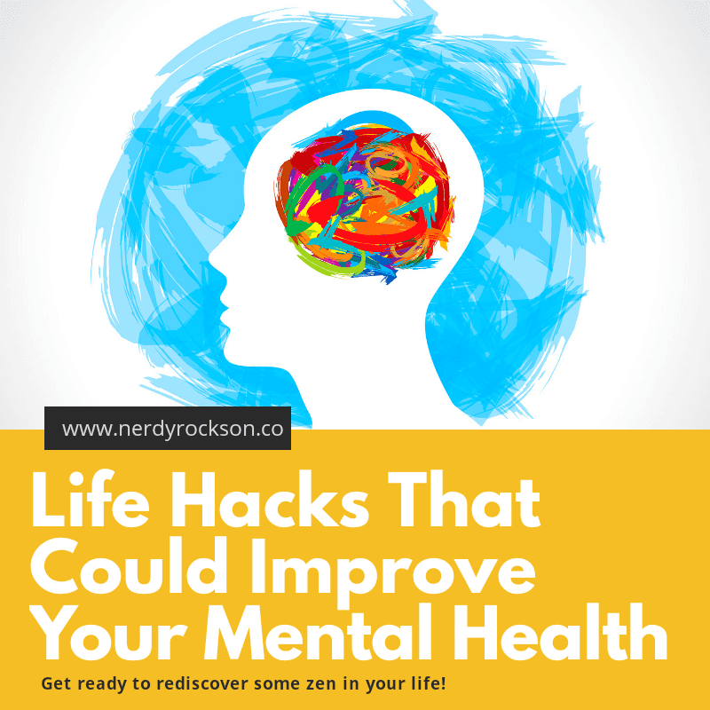 Life Hacks That Could Improve Your Mental Health
