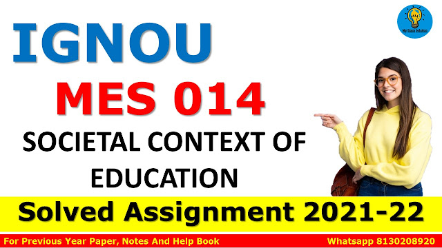 MES 014 SOCIETAL CONTEXT OF EDUCATION Solved Assignment 2021-22