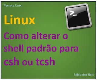 Como instalar o csh e tcsh e alterar o shell padrão no Linux